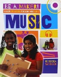 Be a Maker!: Maker Projects for Kids Who Love Music